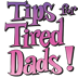 Tips 4 Tired Dads